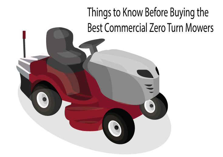 Things to Know Before Buying the Best Commercial Zero Turn Mowers