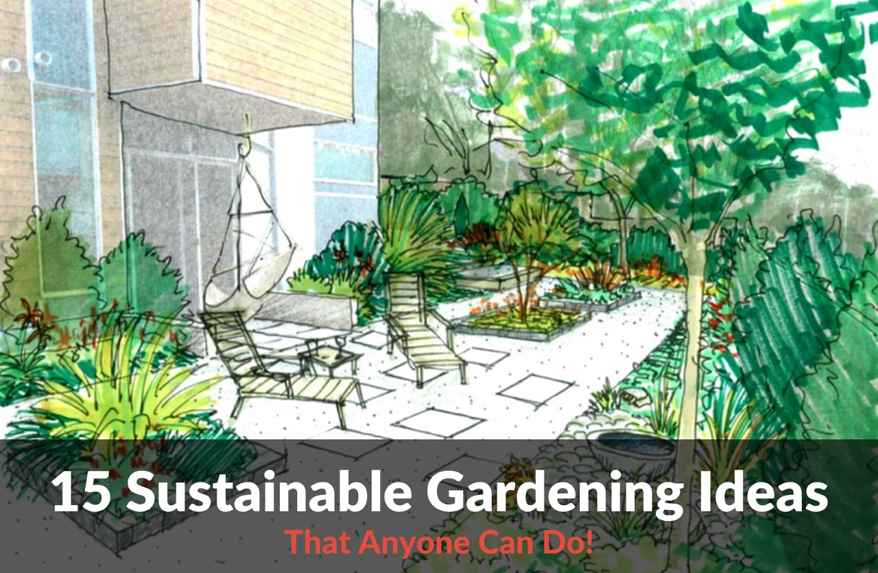 Sustainable Gardening Means Gardening In A Smart And Eco Friendly Way. Itu0027s  All About Giving Back To Mother Nature By Using Organic Growing Methods So  You ...